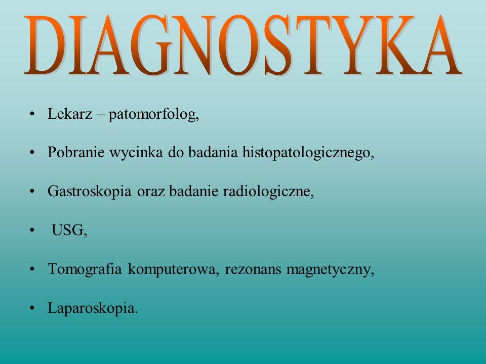 Lekarz – patomorfolog, Pobranie wycinka do badania histopatologicznego, Gastroskopia oraz badanie radiologiczne, USG, Tomografia komputerowa, rezonans