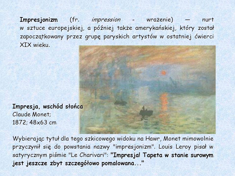 Impresjonizm (fr. impression - wrażenie) nurt w sztuce europejskiej, a później także amerykańskiej, który został zapoczątkowany przez grupę paryskich