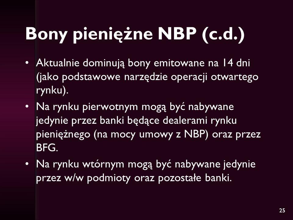 25 Bony pieniężne NBP (c.d.) Aktualnie dominują bony emitowane na 14 dni (jako podstawowe narzędzie operacji otwartego rynku). Na rynku pierwotnym mog
