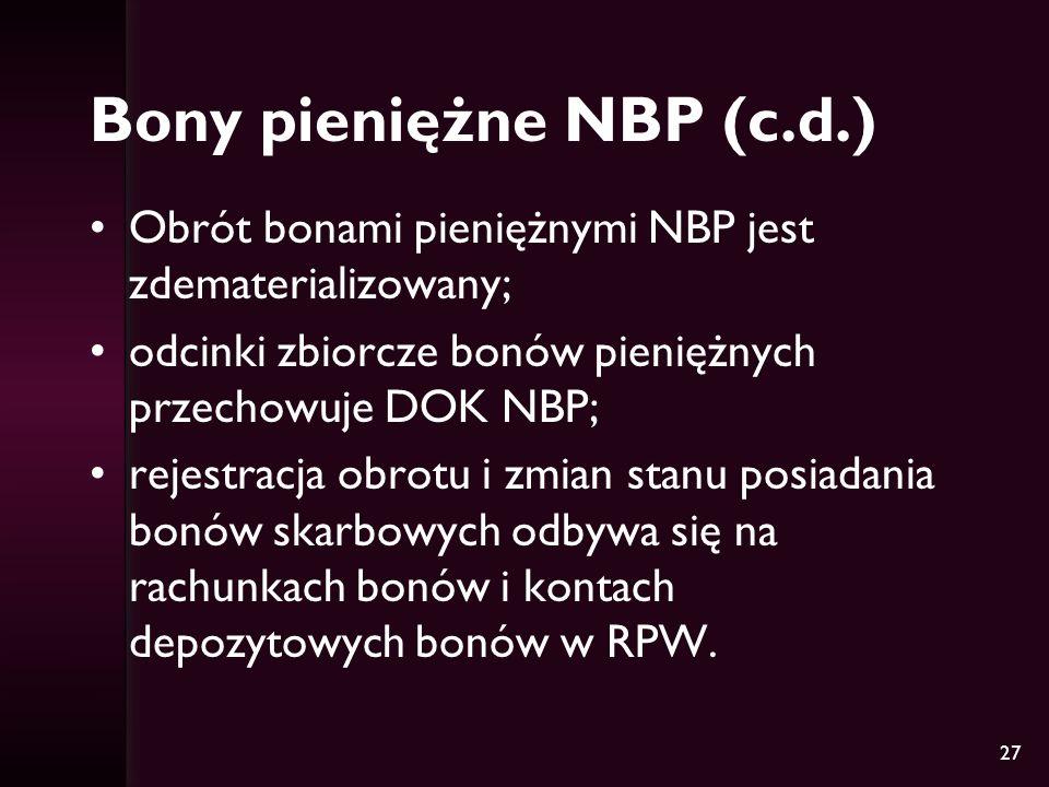 27 Bony pieniężne NBP (c.d.) Obrót bonami pieniężnymi NBP jest zdematerializowany; odcinki zbiorcze bonów pieniężnych przechowuje DOK NBP; rejestracja