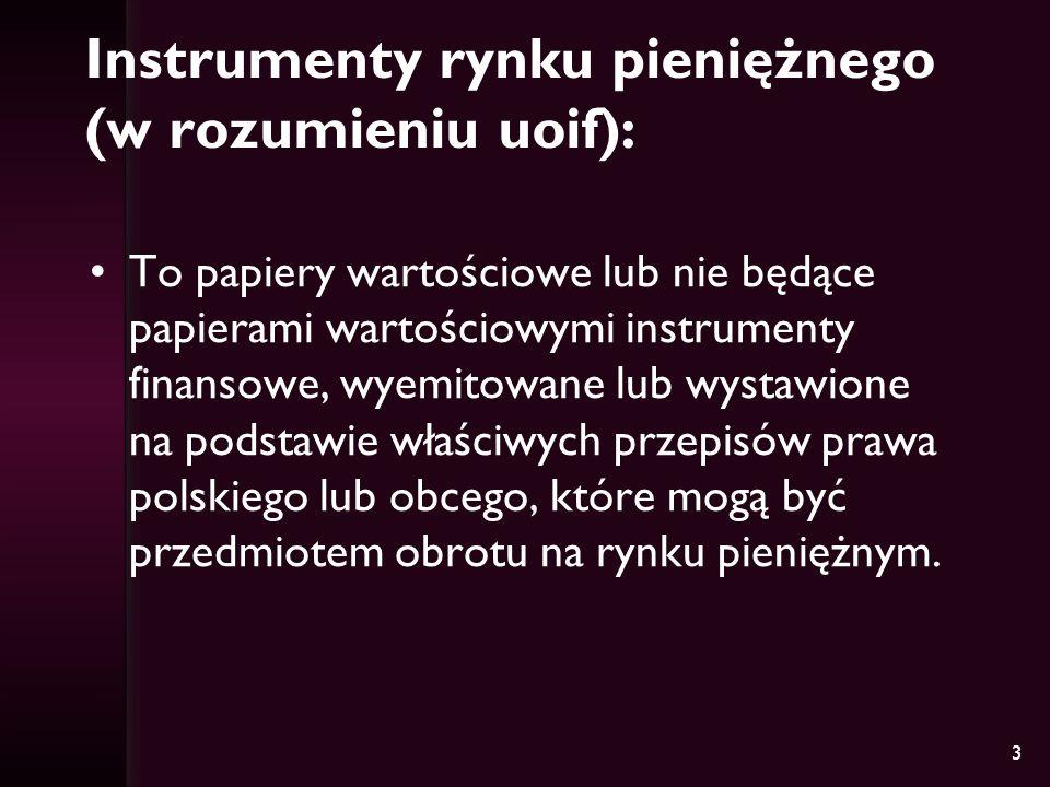 3 Instrumenty rynku pieniężnego (w rozumieniu uoif): To papiery wartościowe lub nie będące papierami wartościowymi instrumenty finansowe, wyemitowane