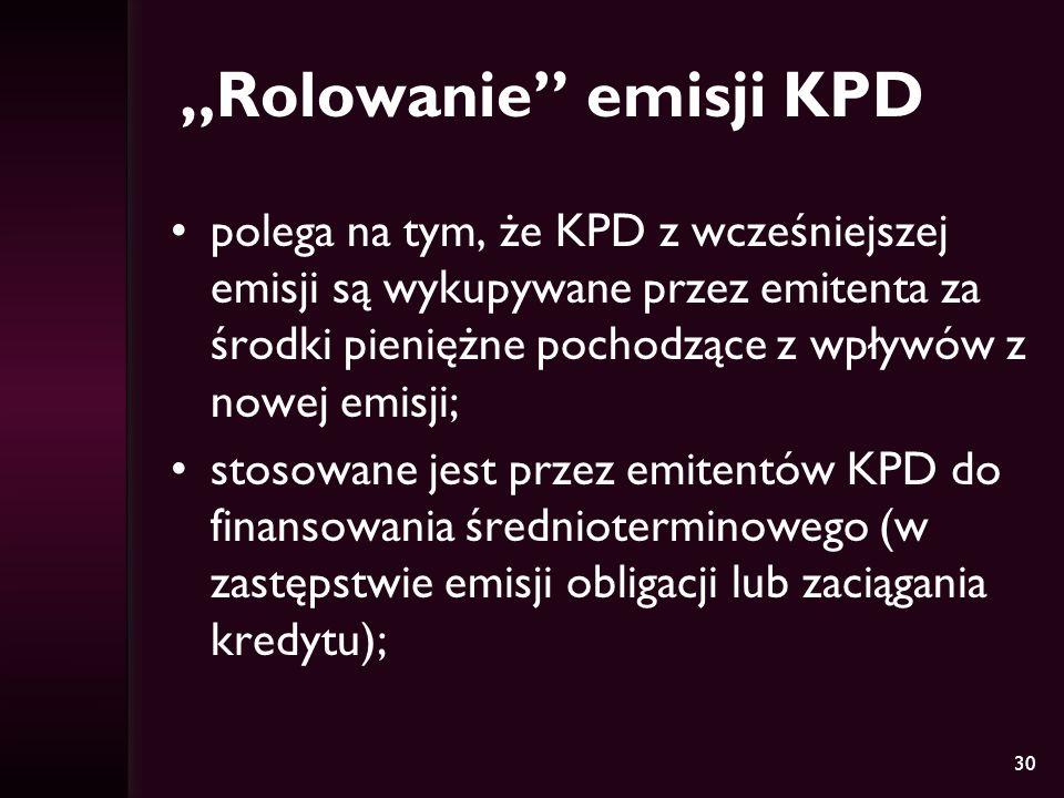 30 Rolowanie emisji KPD polega na tym, że KPD z wcześniejszej emisji są wykupywane przez emitenta za środki pieniężne pochodzące z wpływów z nowej emi