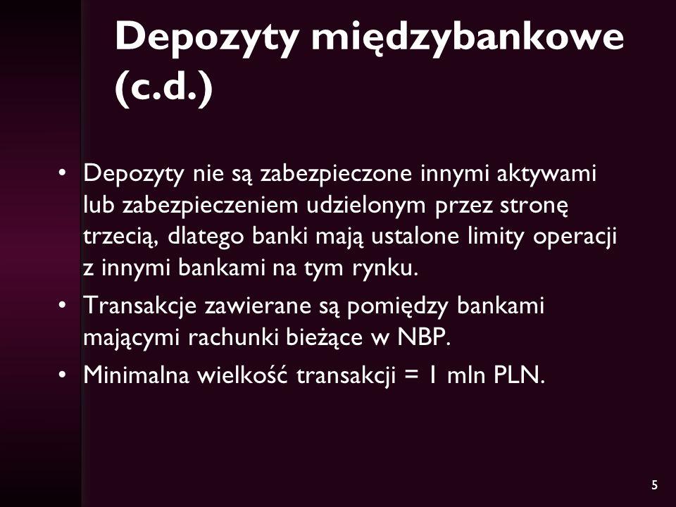 5 Depozyty międzybankowe (c.d.) Depozyty nie są zabezpieczone innymi aktywami lub zabezpieczeniem udzielonym przez stronę trzecią, dlatego banki mają