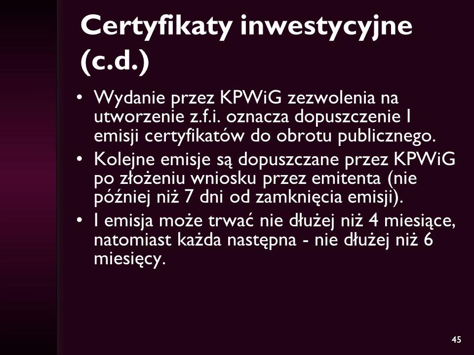 45 Certyfikaty inwestycyjne (c.d.) Wydanie przez KPWiG zezwolenia na utworzenie z.f.i.
