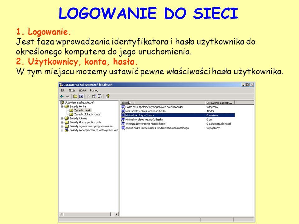 LOGOWANIE DO SIECI 1. Logowanie. Jest faza wprowadzania identyfikatora i hasła użytkownika do określonego komputera do jego uruchomienia. 2. Użytkowni