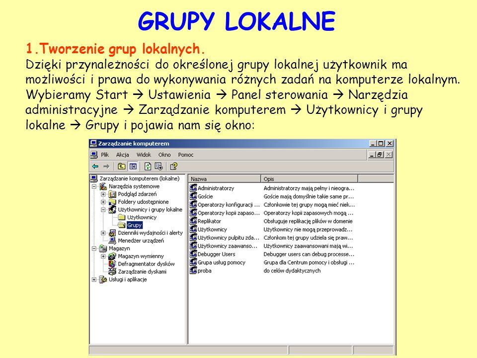 GRUPY LOKALNE 1.Tworzenie grup lokalnych. Dzięki przynależności do określonej grupy lokalnej użytkownik ma możliwości i prawa do wykonywania różnych z