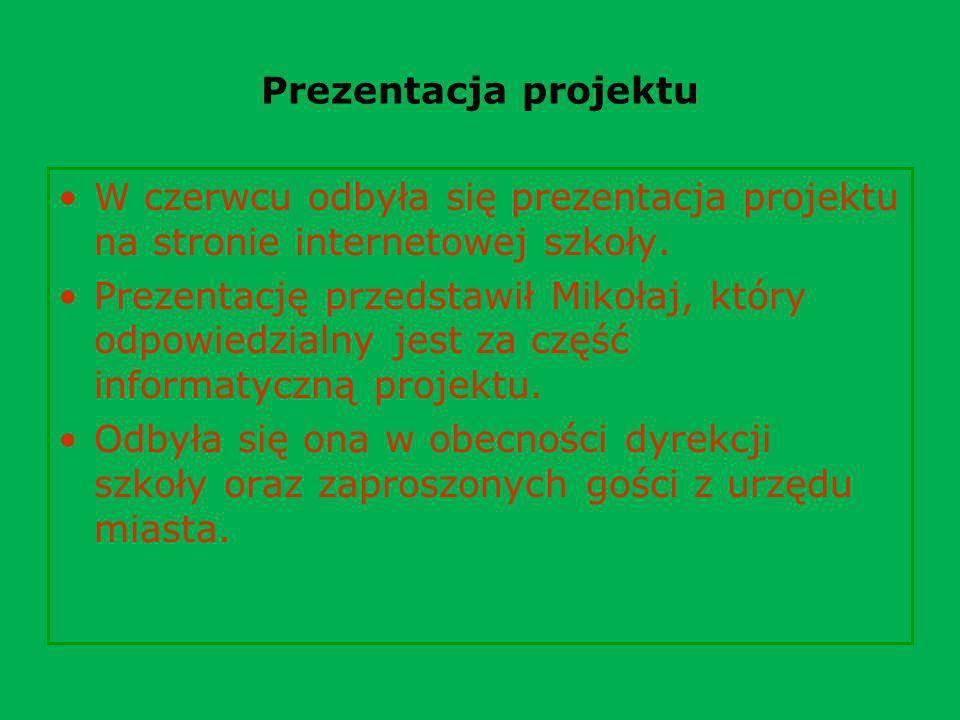 Prezentacja projektu W czerwcu odbyła się prezentacja projektu na stronie internetowej szkoły. Prezentację przedstawił Mikołaj, który odpowiedzialny j