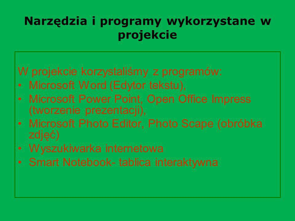 Narzędzia i programy wykorzystane w projekcie W projekcie korzystaliśmy z programów: Microsoft Word (Edytor tekstu), Microsoft Power Point, Open Offic
