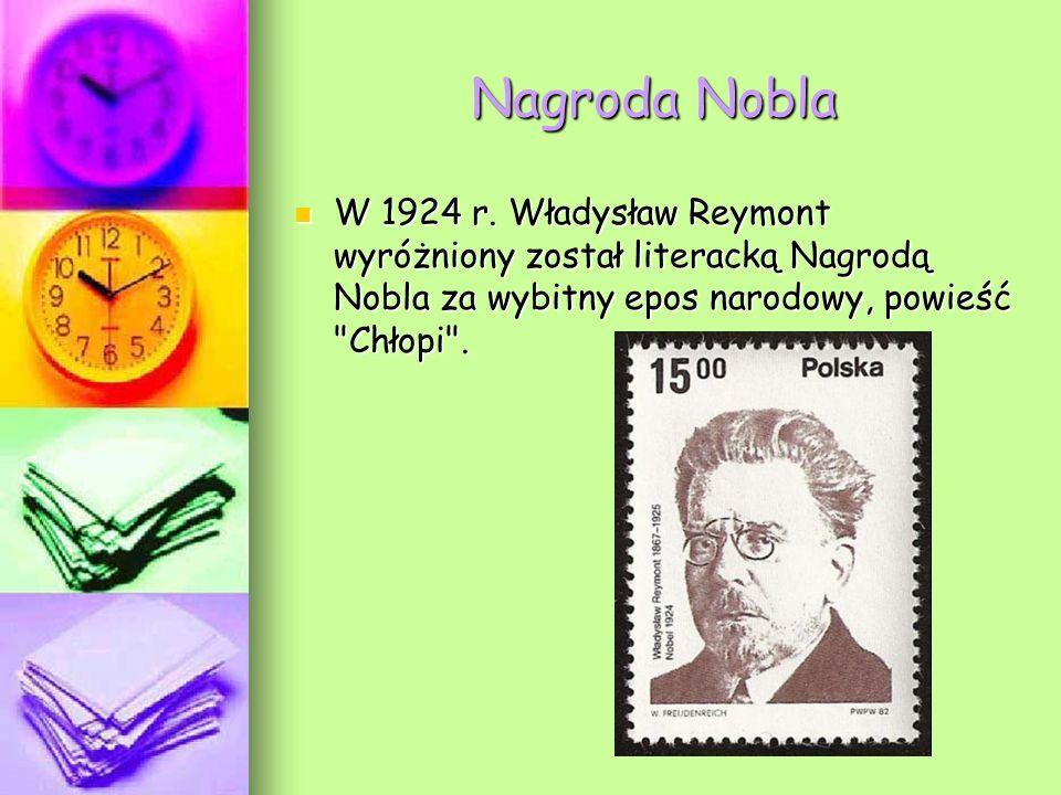 Nagroda Nobla W 1924 r. Władysław Reymont wyróżniony został literacką Nagrodą Nobla za wybitny epos narodowy, powieść