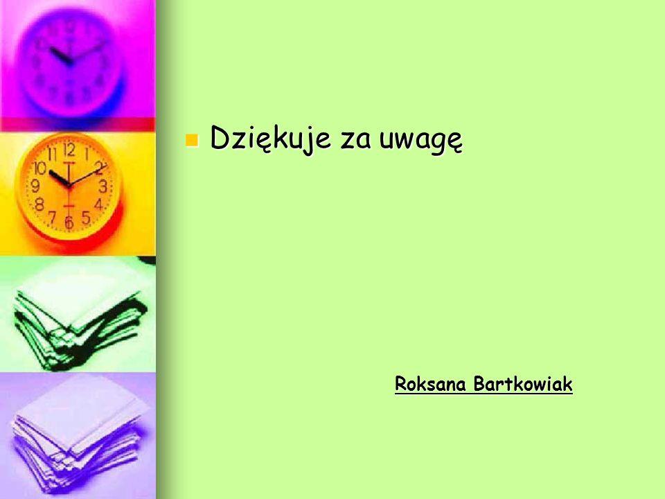 Dziękuje za uwagę Dziękuje za uwagę Roksana Bartkowiak Roksana Bartkowiak