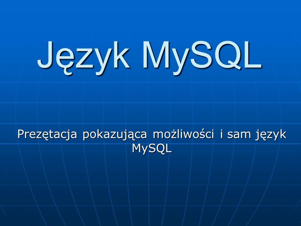 Język MySQL MySQL (ma ɪɛ skju ːˈɛ l) – wolnodostępny system zarządzania relacyjnymi bazami danych.