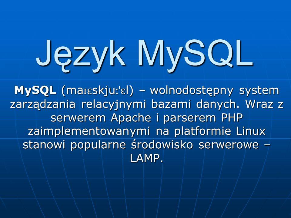Język MySQL MySQL (ma ɪɛ skju ːˈɛ l) – wolnodostępny system zarządzania relacyjnymi bazami danych. Wraz z serwerem Apache i parserem PHP zaimplementow