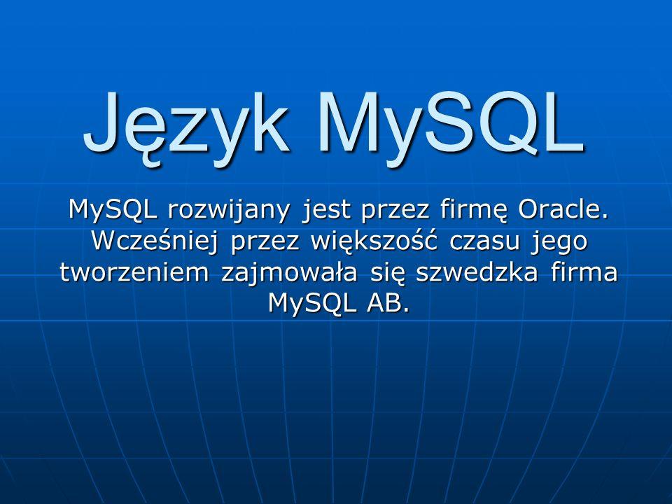 Język MySQL MySQL rozwijany jest przez firmę Oracle. Wcześniej przez większość czasu jego tworzeniem zajmowała się szwedzka firma MySQL AB.