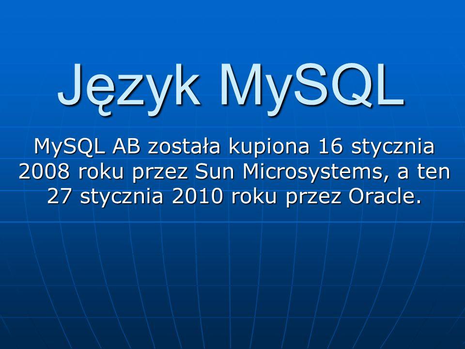 Język MySQL W międzyczasie Monty Widenius (współtwórca MySQL) stworzył MariaDB - forka (alternatywną wersję) opartego na licencji GPL.