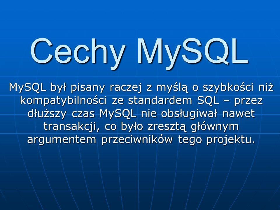 Cechy MySQL MySQL był pisany raczej z myślą o szybkości niż kompatybilności ze standardem SQL – przez dłuższy czas MySQL nie obsługiwał nawet transakc