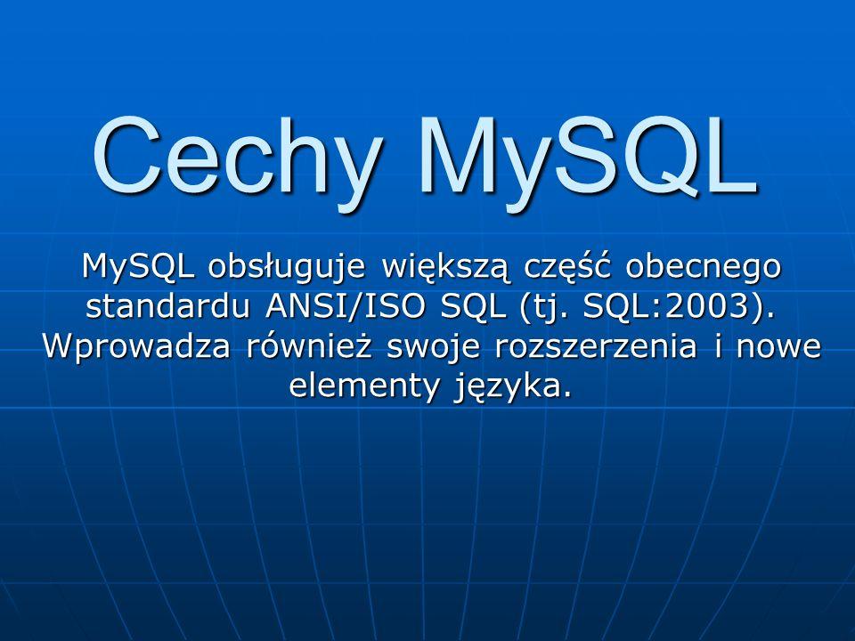 Cechy MySQL MySQL obsługuje większą część obecnego standardu ANSI/ISO SQL (tj. SQL:2003). Wprowadza również swoje rozszerzenia i nowe elementy języka.