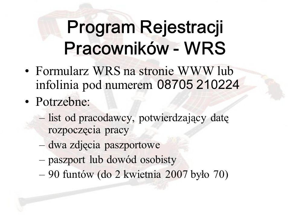 Program Rejestracji Pracowników - WRS Formularz WRS na stronie WWW lub infolinia pod numerem 08705 210224 Potrzebne: –list od pracodawcy, potwierdzają