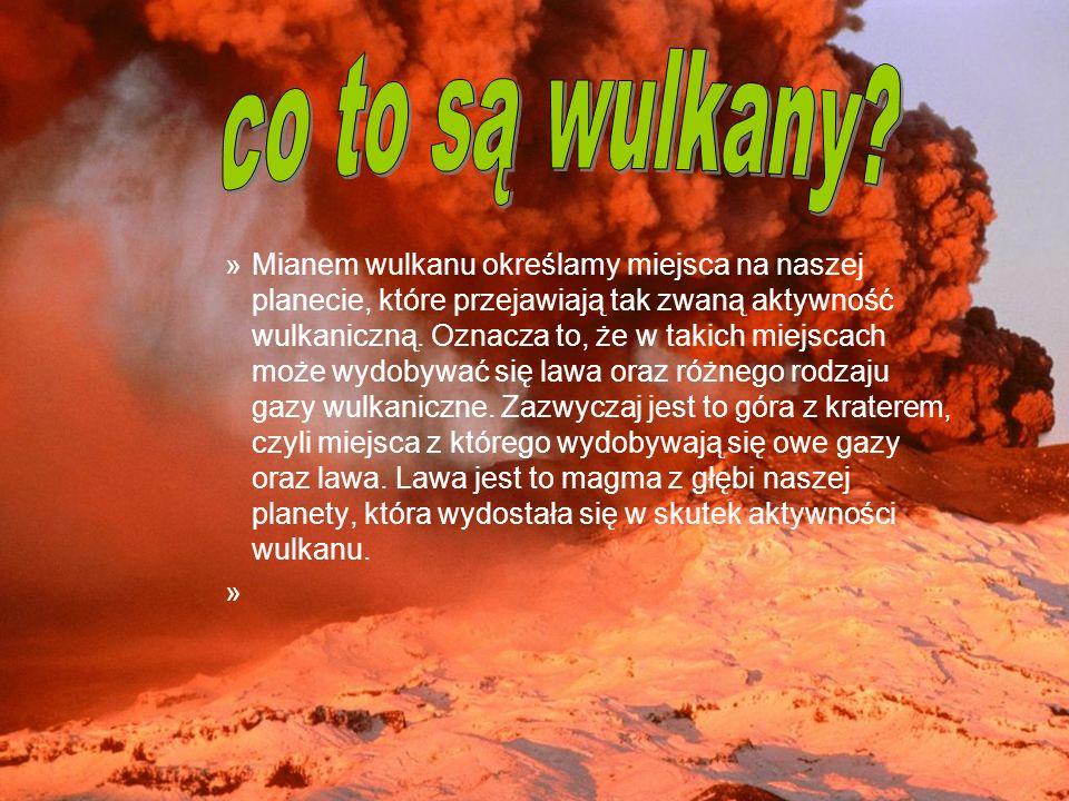 »Mianem wulkanu określamy miejsca na naszej planecie, które przejawiają tak zwaną aktywność wulkaniczną. Oznacza to, że w takich miejscach może wydoby
