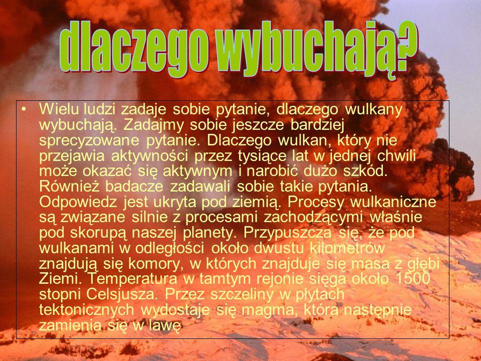 Wielu ludzi zadaje sobie pytanie, dlaczego wulkany wybuchają. Zadajmy sobie jeszcze bardziej sprecyzowane pytanie. Dlaczego wulkan, który nie przejawi