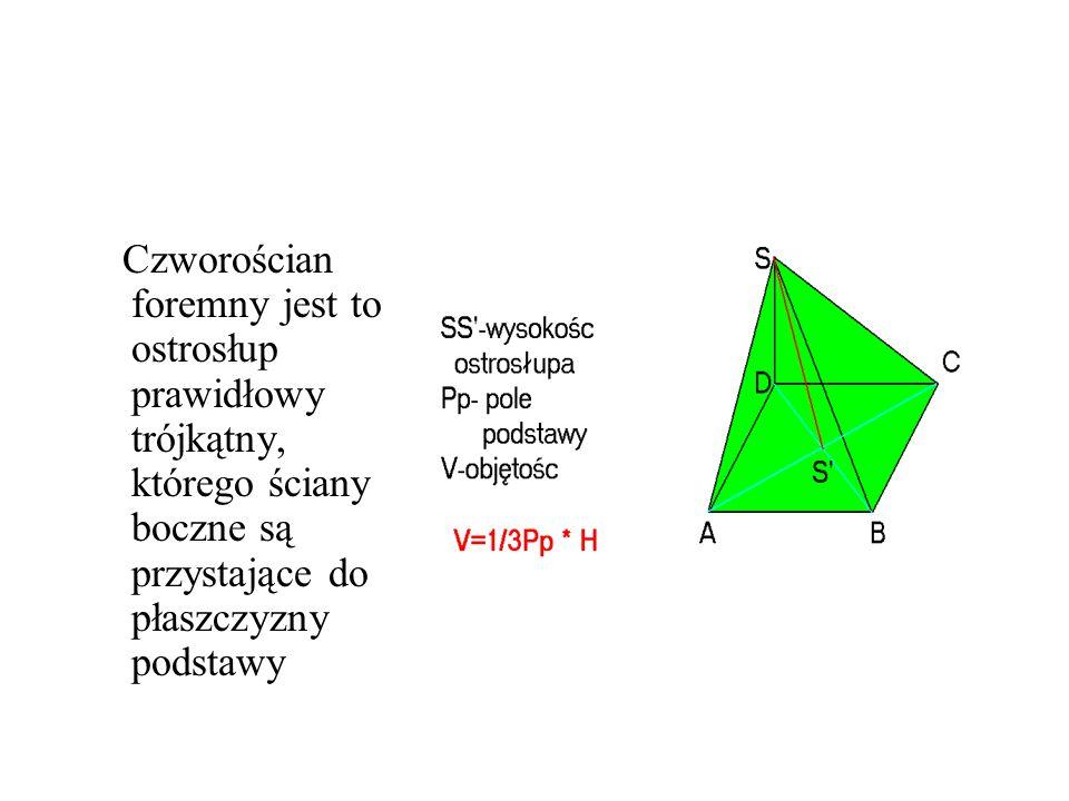 Czworościan foremny jest to ostrosłup prawidłowy trójkątny, którego ściany boczne są przystające do płaszczyzny podstawy