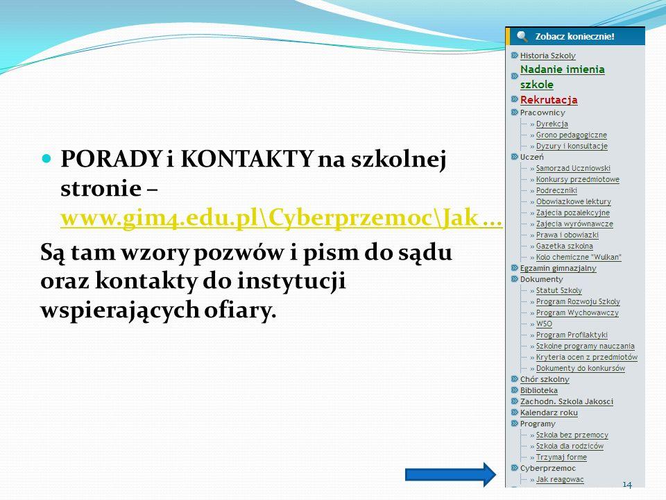 PORADY i KONTAKTY na szkolnej stronie – www.gim4.edu.pl\Cyberprzemoc\Jak... www.gim4.edu.pl\Cyberprzemoc\Jak Są tam wzory pozwów i pism do sądu oraz k
