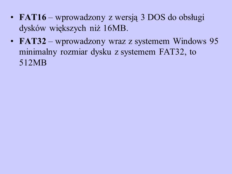 FAT16 – wprowadzony z wersją 3 DOS do obsługi dysków większych niż 16MB. FAT32 – wprowadzony wraz z systemem Windows 95 minimalny rozmiar dysku z syst