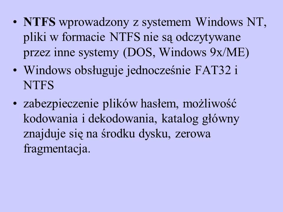 NTFS wprowadzony z systemem Windows NT, pliki w formacie NTFS nie są odczytywane przez inne systemy (DOS, Windows 9x/ME) Windows obsługuje jednocześni