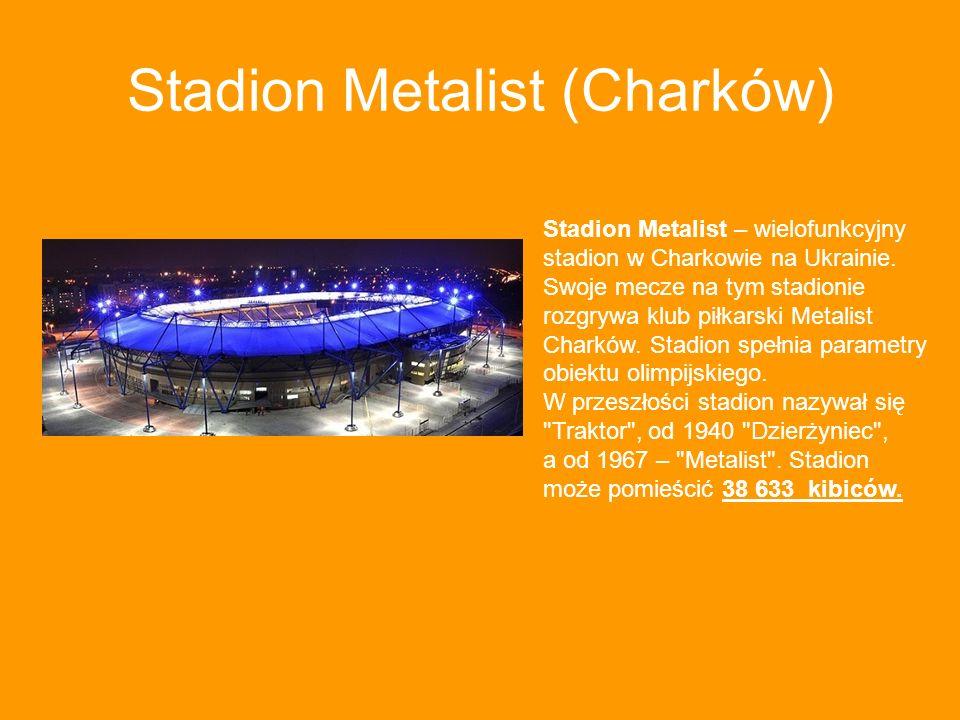 Stadion Metalist (Charków) Stadion Metalist – wielofunkcyjny stadion w Charkowie na Ukrainie. Swoje mecze na tym stadionie rozgrywa klub piłkarski Met