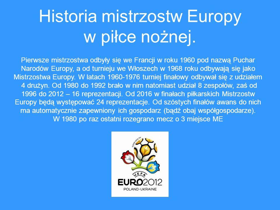 Historia mistrzostw Europy w piłce nożnej. Pierwsze mistrzostwa odbyły się we Francji w roku 1960 pod nazwą Puchar Narodów Europy, a od turnieju we Wł