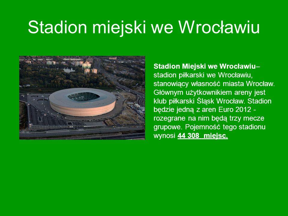 Stadion miejski we Wrocławiu Stadion Miejski we Wrocławiu– stadion piłkarski we Wrocławiu, stanowiący własność miasta Wrocław. Głównym użytkownikiem a