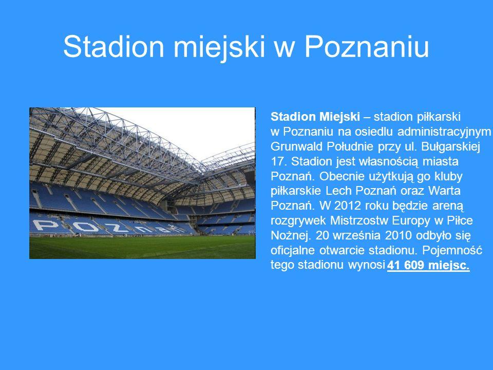 Stadion miejski w Poznaniu Stadion Miejski – stadion piłkarski w Poznaniu na osiedlu administracyjnym Grunwald Południe przy ul. Bułgarskiej 17. Stadi