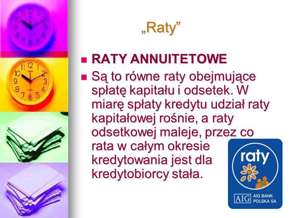 Raty Raty RATY ANNUITETOWE RATY ANNUITETOWE Są to równe raty obejmujące spłatę kapitału i odsetek.