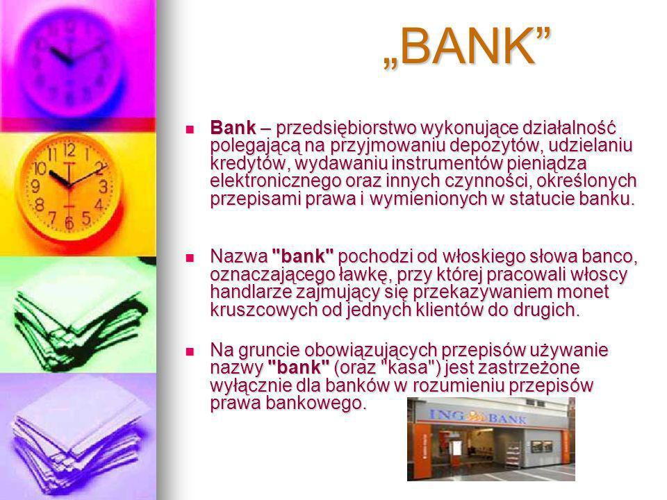 BANK Bank – przedsiębiorstwo wykonujące działalność polegającą na przyjmowaniu depozytów, udzielaniu kredytów, wydawaniu instrumentów pieniądza elektronicznego oraz innych czynności, określonych przepisami prawa i wymienionych w statucie banku.