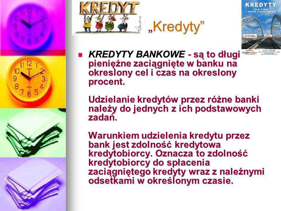 Kredyty Kredyty KREDYTY BANKOWE - są to długi pieniężne zaciągnięte w banku na okreslony cel i czas na okreslony procent.