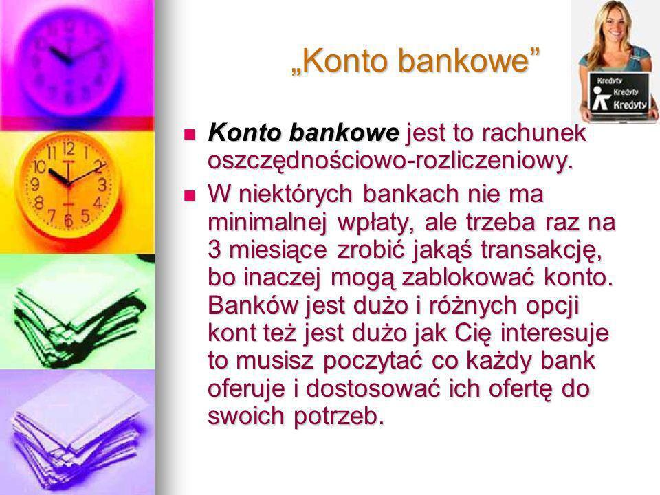 Konto bankowe Konto bankowe Konto bankowe jest to rachunek oszczędnościowo-rozliczeniowy. Konto bankowe jest to rachunek oszczędnościowo-rozliczeniowy