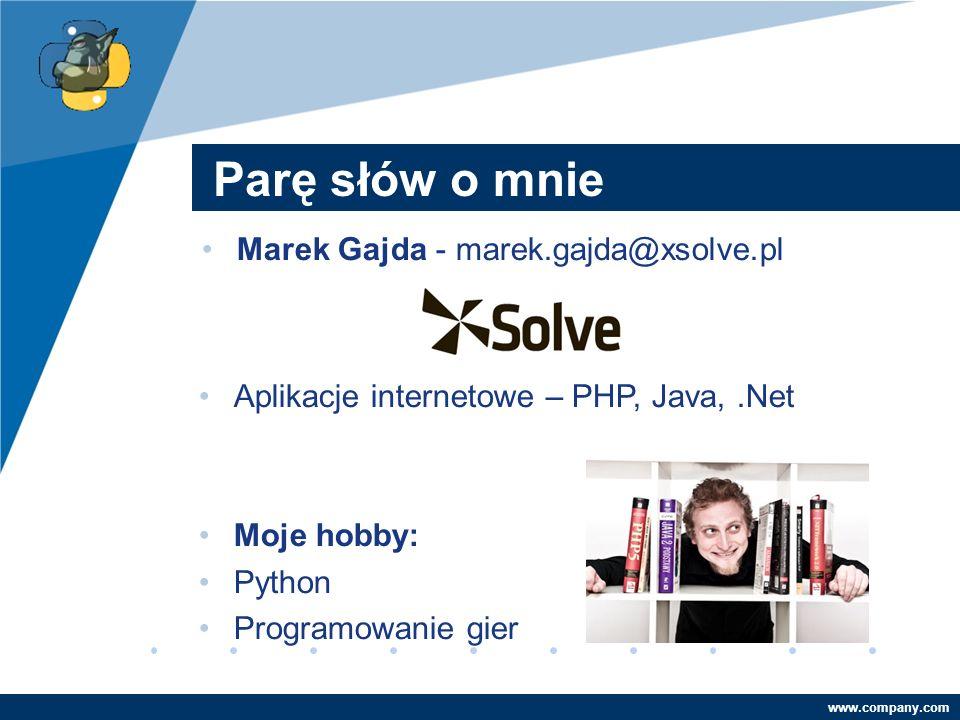 Company LOGO www.company.com Parę słów o mnie Marek Gajda - marek.gajda@xsolve.pl Aplikacje internetowe – PHP, Java,.Net Moje hobby: Python Programowa