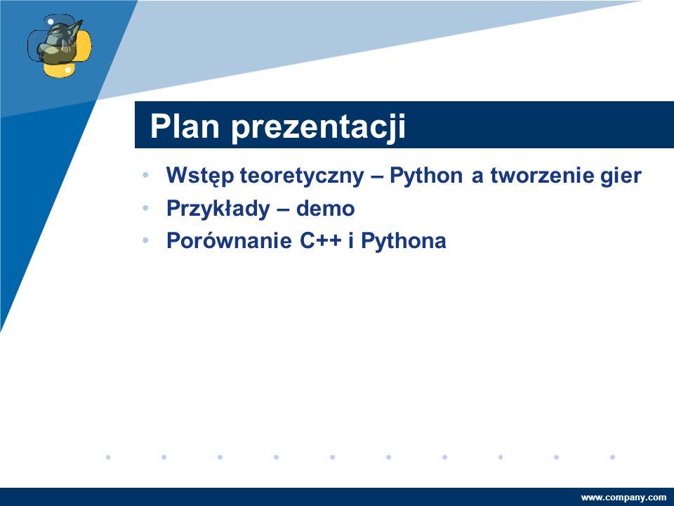Company LOGO www.company.com Plan prezentacji Wstęp teoretyczny – Python a tworzenie gier Przykłady – demo Porównanie C++ i Pythona