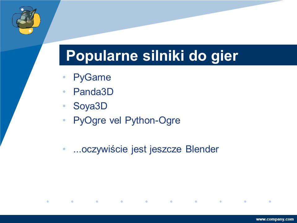 Company LOGO www.company.com Popularne silniki do gier PyGame Panda3D Soya3D PyOgre vel Python-Ogre...oczywiście jest jeszcze Blender