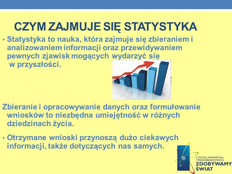CZYM ZAJMUJE SIĘ STATYSTYKA Statystyka to nauka, która zajmuje się zbieraniem i analizowaniem informacji oraz przewidywaniem pewnych zjawisk mogących