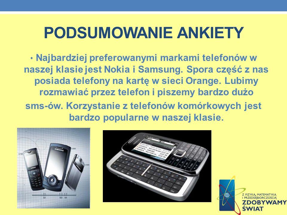PODSUMOWANIE ANKIETY Najbardziej preferowanymi markami telefonów w naszej klasie jest Nokia i Samsung.