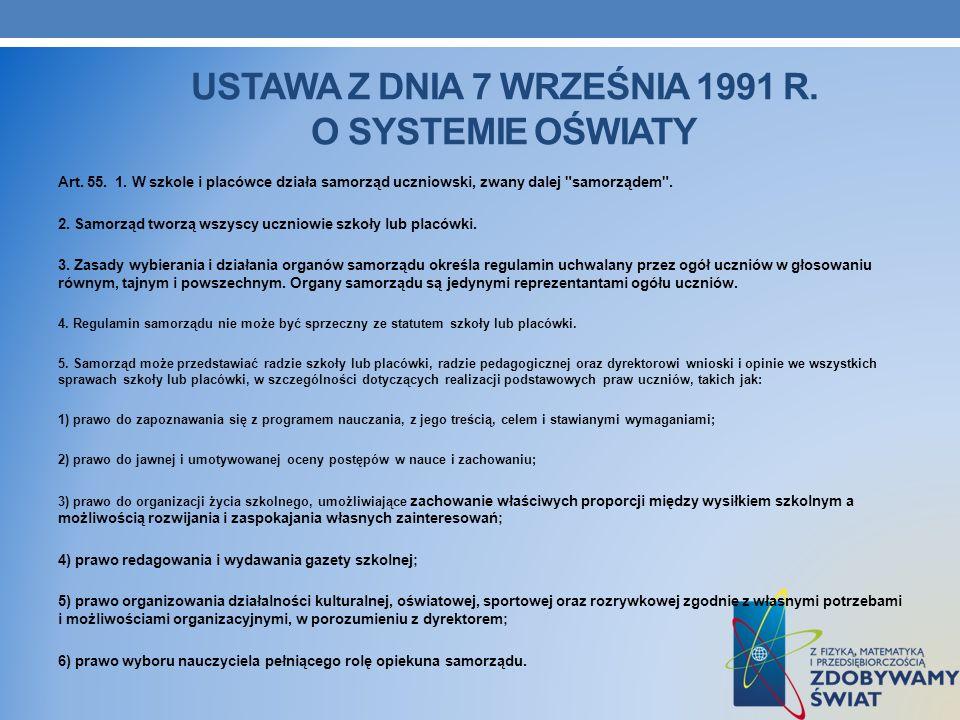 USTAWA Z DNIA 7 WRZEŚNIA 1991 R. O SYSTEMIE OŚWIATY Art. 55. 1. W szkole i placówce działa samorząd uczniowski, zwany dalej