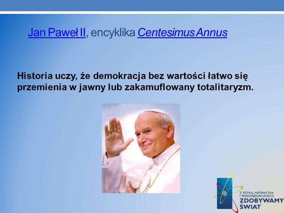 Jan Paweł IIJan Paweł II, encyklika Centesimus Annus Centesimus Annus Historia uczy, że demokracja bez wartości łatwo się przemienia w jawny lub zakam