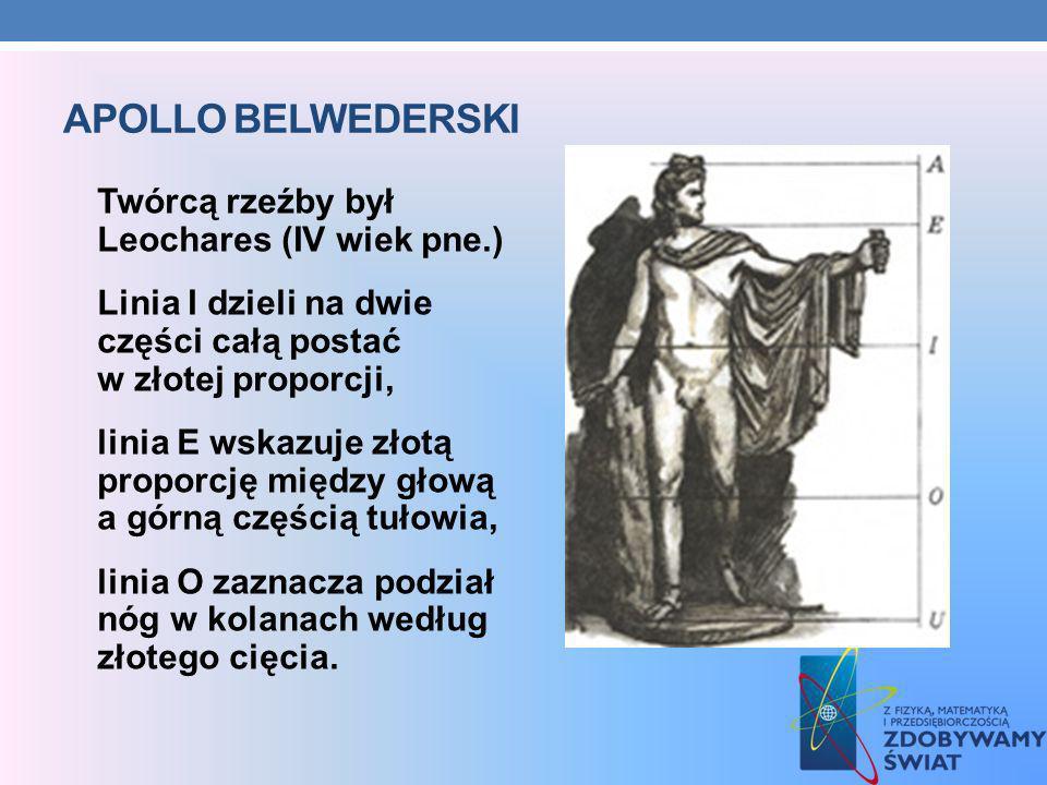APOLLO BELWEDERSKI Twórcą rzeźby był Leochares (IV wiek pne.) Linia I dzieli na dwie części całą postać w złotej proporcji, linia E wskazuje złotą pro