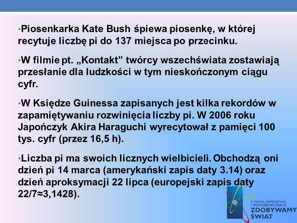 Piosenkarka Kate Bush śpiewa piosenkę, w której recytuje liczbę pi do 137 miejsca po przecinku. W filmie pt. Kontakt twórcy wszechświata zostawiają pr