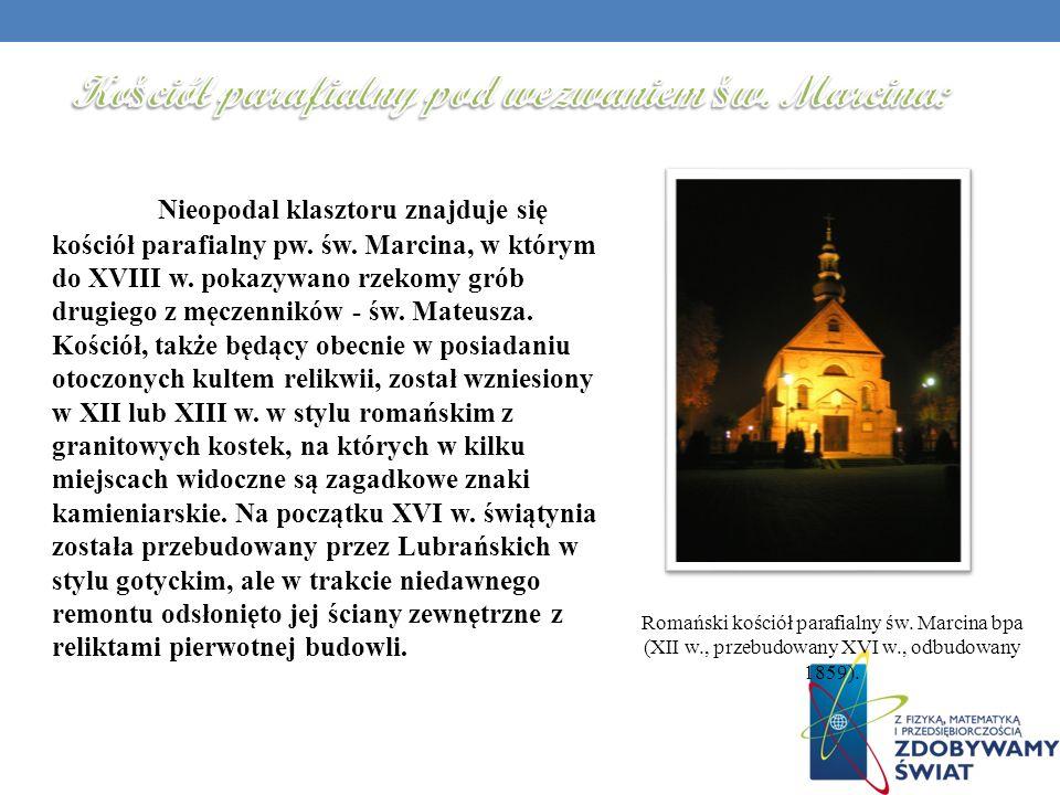 Nieopodal klasztoru znajduje się kościół parafialny pw. św. Marcina, w którym do XVIII w. pokazywano rzekomy grób drugiego z męczenników - św. Mateusz