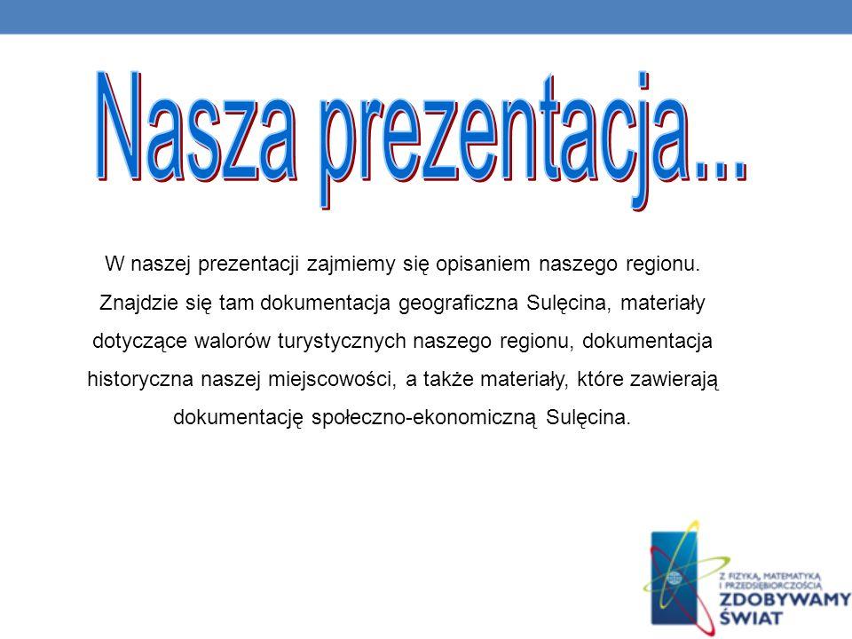 W naszej prezentacji zajmiemy się opisaniem naszego regionu.