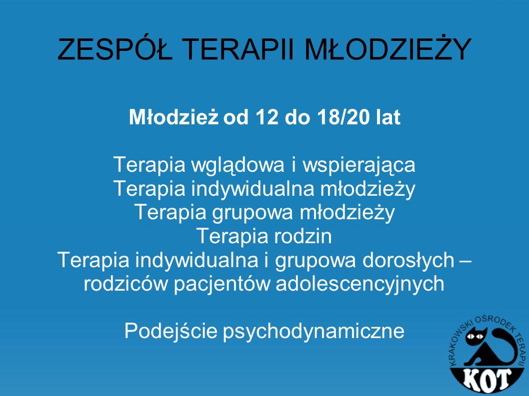 ZESPÓŁ TERAPII MŁODZIEŻY Młodzież od 12 do 18/20 lat Terapia wglądowa i wspierająca Terapia indywidualna młodzieży Terapia grupowa młodzieży Terapia r