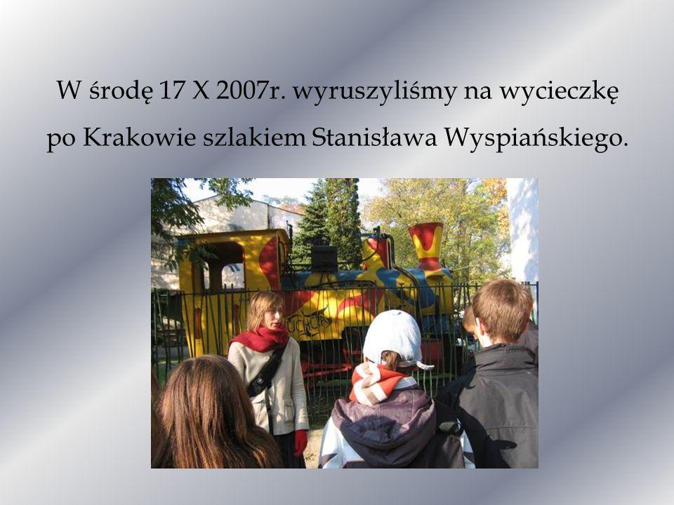 W środę 17 X 2007r. wyruszyliśmy na wycieczkę po Krakowie szlakiem Stanisława Wyspiańskiego.