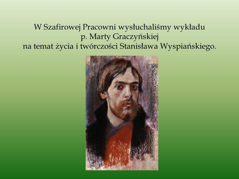W Szafirowej Pracowni wysłuchaliśmy wykładu p. Marty Graczyńskiej na temat życia i twórczości Stanisława Wyspiańskiego.