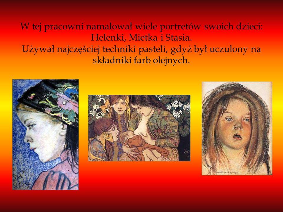 W tej pracowni namalował wiele portretów swoich dzieci: Helenki, Mietka i Stasia. Używał najczęściej techniki pasteli, gdyż był uczulony na składniki